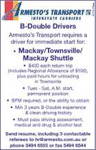 5173175aa B-Double Drivers Armesto's Transport requires a driver for immediate start for: * Mackay/Townsville/ Mackay Shuttle * $400 each return trip (includes Regional Allowance of $100), plus paid hours for unloading in Townsville * Tues - Sat, A.M. start, permanent position * BFM required, or the ability to obtain * Min 3 years B-Double experience & clean driving history * Must pass driving assessment, medical and drug & alcohol test Send resume, including 3 contactable referees to hr@armesto.com.au or phone 5494 6555 or fax 5494 6544