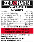 MAY-JUNE 2013 LVR-CPR..................................................29th of May GIQ Coal Full (Standard 11)............. 20th-22 of May GIQ Coal Bridging (Standard 11) .......... 22nd of May Working at Heights................................ 28th of May GIQ Coal Full (Standard 11)............. 3rd-5th of June GIQ Coal Bridging (Standard 11) ............ 5th of June Working at Heights................................ 11th of June Confined Spaces .................................... 12th of June We are flexible with dates and times SAFELY ACCESS THE RAIL CORRIDOR-27TH OF MAY 37 Macaulay Access Road, Emerald QLD. 4720 PHONE: (07) 49 877 340 EMAIL: bookings@zeroharm.com.au Visit us: www.zeroharm.com.au