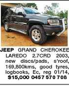 JEEP GRAND CHEROKEE LAREDO 2.7CRD 2003, new discs/pads, s'roof, 169,800kms, good tyres, logbooks, Ec, reg 01/14, $15,000 0457 570 708