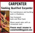 CARPENTER Seeking Qualified Carpenter For maintenance and building work in Gladstone. Own transport, tools and Blue Card. Above award rates with an immediate start. Please email resume to connellent@bigpond.com