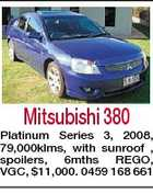 Mitsubishi 380 Platinum Series 3, 2008, 79,000klms, with sunroof , spoilers, 6mths REGO, VGC, $11,000. 0459 168 661