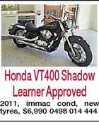 Honda VT400 Shadow Learner Approved 2011, immac cond, new tyres, $6,990 0498 014 444