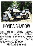 HONDA SHADOW On Road Bike, 2007, 10,000 kms, 750cc, Excellent condition, Pearl White, rego 04/14, roadworthy, $7,900 M: 0437 596 649