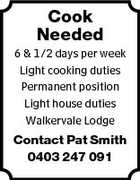 Cook Needed 6 & 1/2 days per week Light cooking duties Permanent position Light house duties Walkervale Lodge Contact Pat Smith 0403 247 091