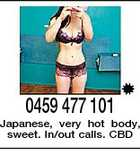 0459 477 101 Japanese, very hot body, sweet. In/out calls. CBD