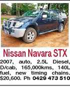 Nissan Navara STX 2007, auto, 2.5L Diesel, D/cab, 165,000kms, 140L fuel, new timing chains. $20,600. Ph 0429 473 510