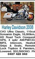 Harley Davidson 2008 CVO Ultra Classic, 110cui Screamin Eagle, 18,000km, HD Road Tech Conquest GPS, 4 spkr AM/FM/CD/ MP3, Intercom, Heated Grips & Seats, Remote Lock Topbox & Panniers, Lowered. $32,500ONO. Ph 0407 425 043