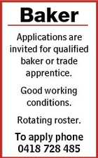 Baker Applications are invited for qualified baker or trade apprentice. Good working conditions. Rotating roster. To apply phone 0418 728 485