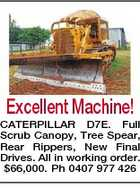 Excellent Machine! CATERPILLAR D7E. Full Scrub Canopy, Tree Spear, Rear Rippers, New Final Drives. All in working order. $66,000. Ph 0407 977 426