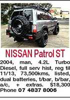 NISSAN Patrol ST 2004, man, 4.2L Turbo Diesel, full serv hist, reg til 11/13, 73,500kms, listed, dual batteries, t/bar, b/bar, a/c, + extras. $18,300 Phone 07 4837 8006