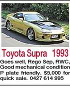 Toyota Supra 1993 Goes well, Rego Sep, RWC, Good mechanical condition P plate friendly. $5,000 for quick sale. 0427 614 995