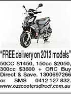 """FREEdeliveryon2013models"" 50CC $1450, 150cc $2050, 300cc $3600 + ORC Buy Direct & Save. 1300697266 or SMS 0412 127 832. www.ozscootersdirect.com.au"