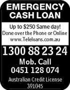 EMERGENCY CASH LOAN Up to $250 Same day! Done over the Phone or Online www.Teleloans.com.au 1300 88 23 24 Mob. Call 0451 128 074 Australian Credit License 391045