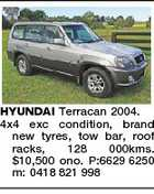 HYUNDAI Terracan 2004. 4x4 exc condition, brand new tyres, tow bar, roof racks, 128 000kms. $10,500 ono. P:6629 6250 m: 0418 821 998