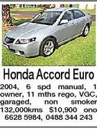 Honda Accord Euro 2004, 6 spd manual, 1 owner, 11 mths rego, VGC, garaged, non smoker 132,000kms $10,900 ono 6628 5984, 0488 344 243
