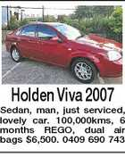 Holden Viva 2007 Sedan, man, just serviced, lovely car. 100,000kms, 6 months REGO, dual air bags $6,500. 0409 690 743