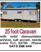 25 foot Caravan with solid demountable annexe, suit accom, needs some TLC, $3750 . Phone 0413 289 443