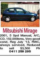 Mitsubishi Mirage 2001, 5 Spd Manual, A/C, CD, 152,000kms, Very good cond, Reg July '13, RWC, always serviced, Reduced to sell $3,500 Ph 0411 259 295