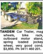 TANDEM Car Trailer, mag wheels, bike rack, outboard motor stand, spring loaded jockey wheel, very good cond. $3,850. Ph 0411 460 201.