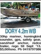 DORY 4.2m WB 30hp mariner, humingbird sounder, gps, safety gear, sand/reef anchor, redco trailer, rego till Sept '13. $5,000ono. Ph 0419797086
