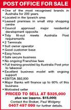 POST OFFICE FOR SALE * One of the most recognised brands in Australia for 200 years * Located in the Ipswich area * Leased premises in small strip shopping centre * Council approved major residential development opposite * Tidy fit-out meets Australia Post requirements * 2 Terminals * Suit owner operator * Good customer base * Easy hours * Safe secure business * No ongoing Franchise fees * Full training provided by Australia Post prior to takeover * Excellent business model with ongoing support * EBITDA $92,000 * Major Banks will finance up to 60% of this business * Motivated seller PRICED TO SELL AT $325,000 plus sav (approx. $15,000) Contact the Broker, Paul Widgery: 0407 497 099 for further details.