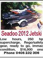 Seadoo 2012 Jetski Low hours, 260 hp supercharge. Rego/safety gear, ready to go, immac condition, $16,900 ono Phone 0408 232 306