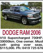 DODGE RAM 2006 V10 Supercharged 700HP. 39000km. One owner. Must sell- going over seas. $115,000. Ph: 0419 725 676