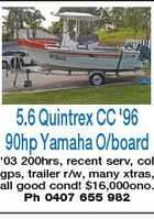 5.6 Quintrex CC '96 90hp Yamaha O/board '03 200hrs, recent serv, col gps, trailer r/w, many xtras, all good cond! $16,000ono. Ph 0407 655 982