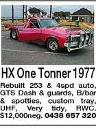 HX One Tonner 1977 Rebuilt 253 & 4spd auto, GTS Dash & guards, B/bar & spotties, custom tray, UHF, Very tidy, RWC. $12,000neg. 0438 657 320