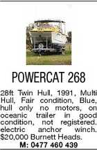 POWERCAT 268 28ft Twin Hull, 1991, Multi Hull, Fair condition, Blue, hull only no motors, on oceanic trailer in good condition, not registered. electric anchor winch. $20,000 Burnett Heads. M: 0477 460 439
