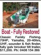 Boat - Fully Restored Classic Family Fishing. 70HP, Yamaha, 20-40hrs, UHF, sounder & fish finder, fully galv brooker tilt trailer, $11,200. Ph: 0408 154 386