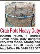 Crab Pots Heavy Duty 900mm round. 4 entries 12mm rings, poly uprights very well made. Strong and durable. Inbuilt mesh bait bag $45ea Ph 0448 692 537