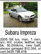 Subaru Impreza 2005 GX lux, man, 1 own, a/c, tint, cruise, leather, log bk, 92,000kms, new batt, always garaged $12,300. s/ cert 0409 798 618