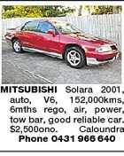 MITSUBISHI Solara 2001, auto, V6, 152,000kms, 6mths rego, air, power, tow bar, good reliable car. $2,500ono. Caloundra Phone 0431 966 640