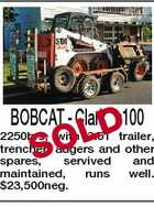 BOBCAT - Clark s100 D SOL 2250hrs, with 3.5T trailer, trencher, augers and other spares, servived and maintained, runs well. $23,500neg.