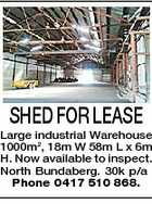 SHED FOR LEASE Large industrial Warehouse 1000m2, 18m W 58m L x 6m H. Now available to inspect. North Bundaberg. 30k p/a Phone 0417 510 868.