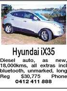 Hyundai iX35 Diesel auto, as new, 18,000kms, all extras incl bluetooth, unmarked, long Reg $30,775 Phone 0412 411 888