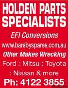 HOLDEN PARTS SPECIALISTS EFI Conversions www.barsbyspares.com.au Other Makes Wrecking Ford : Mitsu : Toyota : Nissan & more Ph: 4122 3855 4803802acHC