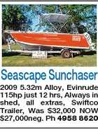 Seascape Sunchaser 2009 5.32m Alloy, Evinrude 115hp just 12 hrs, Always in shed, all extras, Swiftco Trailer, Was $32,000 NOW $27,000neg. Ph 4958 8620