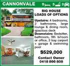 CANNONVALE 5 3 3 BIG HOUSE LOADS OF OPTIONS Upstairs: 4 bedrooms, 2 bathrooms, large lounge & dining room, spacious deck Downstairs: Bedsitter, bathroom, 5th b/room or office, 3 bay carport + garage & swimming pool $529,000 Contact Owner 0418 866 808