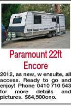 Paramount 22ft Encore 2012, as new, w ensuite, all access. Ready to go and enjoy! Phone 0410 710 543 for more details and pictures. $64,500ono.