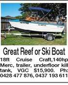 Great Reef or Ski Boat 18ft Cruise Craft,140hp Merc, trailer, underfloor kill tank, VGC $15,900. Ph: 0428 477 876, 0437 193 611