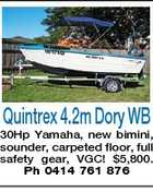 Quintrex 4.2m Dory WB 30Hp Yamaha, new bimini, sounder, carpeted floor, full safety gear, VGC! $5,800. Ph 0414 761 876