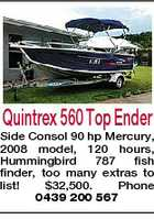 Quintrex 560 Top Ender Side Consol 90 hp Mercury, 2008 model, 120 hours, Hummingbird 787 fish finder, too many extras to list! $32,500. Phone 0439 200 567
