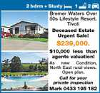 2 bdrm + Study 1 2 Bremer Waters Over 50s Lifestyle Resort. Tivoli Deceased Estate Urgent Sale! $239,000. $10,000 less than agents valuation! As new Condition, North East rural views. Open plan. Call for your private inspection Mark 0433 195 182