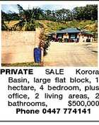 PRIVATE SALE Korora Basin, large flat block, 1 hectare, 4 bedroom, plus office, 2 living areas, 2 bathrooms, $500,000 Phone 0447 774141