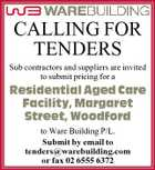 CALLING FOR TENDERS Sub contractors and suppliers are invited to submit pricing for a Residential Aged Care Facility, Margaret Street, Woodford to Ware Building P/L. Submit by email to tenders@warebuilding.com or fax 02 6555 6372