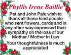 Phyllis Irene Baillie Pat and John Palu wish to thank all those kind people who sent flowers, cards and in any other way expressed their sympathy on the loss of our Mother / Mother In Law Your thoughtfulness is much appreciated