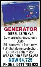 GENERATOR DIESEL 18.75 KVA Low speed silenced only 60db. 26 hours work from new, Full shut down protection, Brushless alternator. WAS $8,990 SAVE $4,265 NOW $4,725 PHONE: 0411 788 023
