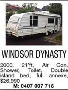 WINDSOR DYNASTY 2000, 21'ft, Air Con, Shower, Toilet, Double island bed, full annexe, $26,990 M: 0407 007 716